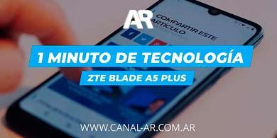 1 Minuto de Tecnología: ZTE Blade A5 Plus
